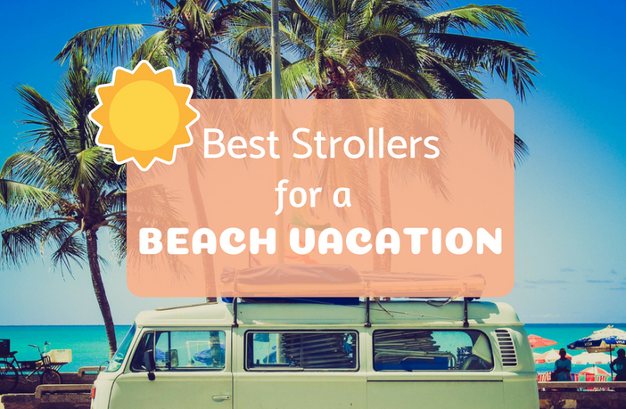 Best Stroller for Beach Vacation - Featured - Storkified